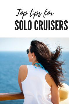 Cruising solo is nothing to be scared of. Here are the top tips solo cruisers should follow