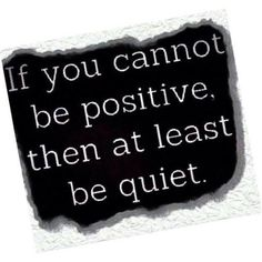 If you cannot be positive