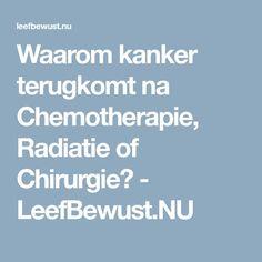 Waarom kanker terugkomt na Chemotherapie, Radiatie of Chirurgie? - LeefBewust.NU