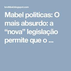 """Mabel politicas: O mais absurdo: a """"nova"""" legislação permite que o ..."""