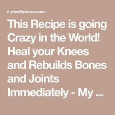 This Recipe is going Crazy in the World! Heal your Knees and Rebuilds Bones and Joints Immediately - My Healthy Reason