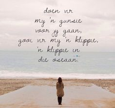 Gooi vir my 'n klippie in die oseaan Miss My Mom, Afrikaans Quotes, Encouragement Quotes, Poetry Quotes, Positive Vibes, Positive Changes, Love Quotes, Deep Quotes, Verses