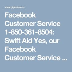 Facebook Customer Service 1-850-361-8504: Swift AidYes, our Facebook Customer Service is also named as swift aid by our patrons because every time they have got the top-notch services from our techies who are dexterous more than anything. So, eradicate all your Facebook issues by making a call at 1-850-361-8504 which takes zero penny charges. For more services and inquiry visit http://www.monktech.net/facebook-customer-care-service-hacked-account.html