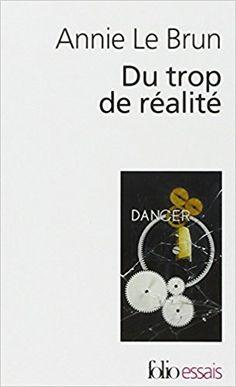 Du trop de réalité / Annie Le Brun.-- [Paris] : Gallimard, D. L. 2010 en http://absysnetweb.bbtk.ull.es/cgi-bin/abnetopac01?TITN=549400
