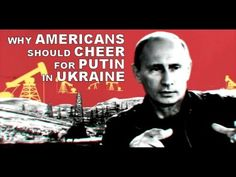 Why Americans Should Cheer for Putin in Ukraine