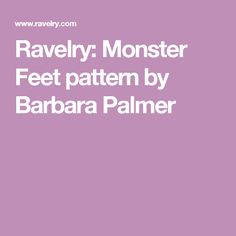 Ravelry: Monster Feet pattern by Barbara Palmer