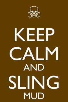 Keep calm and sling mud! Mud life :)