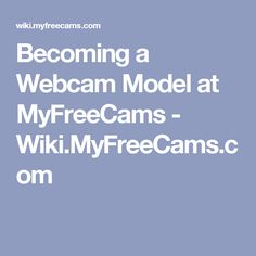 Becoming a Webcam Model at MyFreeCams - Wiki.MyFreeCams.com