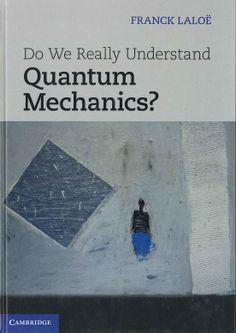 Do we really understand quantum mechanics? / Franck Laloë