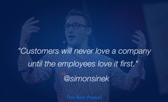 """Customers will never love a company until the employees love it first"". by @Simonsinek"