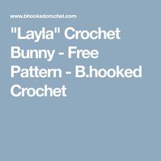 """""""Layla"""" Crochet Bunny - Free Pattern - B.hooked Crochet"""