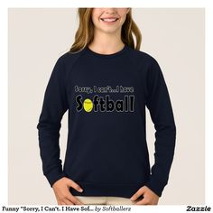 "Funny ""Sorry, I Can't. I Have Softball"" Sweatshirt #softball #funny #softballgirl #softballpractice #softballsweatshirt"