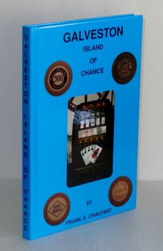 GALVESTON: ISLAND OF CHANCE, by Frank E. Chalfant. 179 pages, illustrated with 464 photographs (382 in color) of gambling chips and related ephemera and memorabilia from gambling establishments in Galveston County, Houston and around the state of Texas. Contents include the history of gambling (with a chapter on the Maceo family), the establishments, and unidentified chips among other topics.