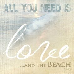 All you Need is Love and the Beach Art: http://beachblissliving.com/life-is-good-at-the-beach-quote-art/
