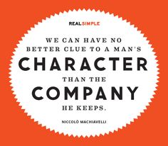 We can have no better clue to a man's character than the company he keeps. #quote #Niccolo #Machiavelli