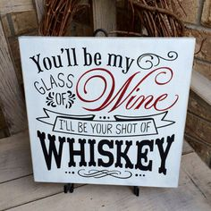 I am please to offer this Primitive Rustic Wedding Sign which reads Youll Be My Glass Of Wine Ill Be Your Shot Of Whiskey. It measures