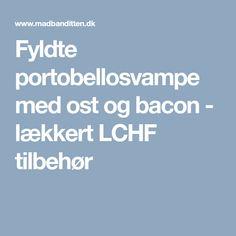 Fyldte portobellosvampe med ost og bacon - lækkert LCHF tilbehør