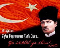 """✿ ❤ 30 Ağustos Zafer Bayramı...""""Ya İstiklal, Ya Ölüm!..."""" M.Kemal ATATÜRK."""