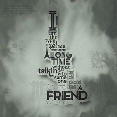 I am the type of person  who can go a long time  Without talking to someone  And still consider them  A friend. ...