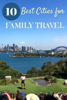 10 Best Cities for family travel - as chosen by top family travel bloggers   Our Globetrotters - family travel blog