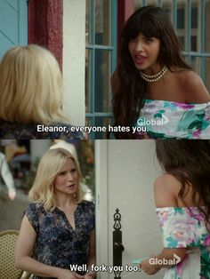 Tahani: Eleanor, everyone hates you. Eleanor: Well, fork you too. (The Good Place)