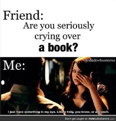 "I would stick the book in their face and say ""read it  and try not to curl up in a puddle of your own tears and misery"""