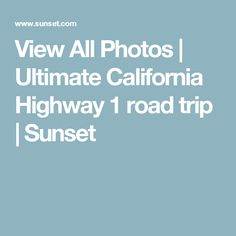 View All Photos | Ultimate California Highway 1 road trip | Sunset