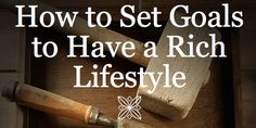 http://thinkbignow365.com/blog/how-to-set-goals-to-have-a-rich-lifestyle