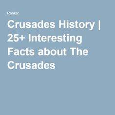 Crusades History   25+ Interesting Facts about The Crusades