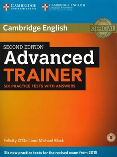 Cambridge English: Advanced Trainer. Six practice tests with answers.