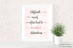 Difficult roads often lead to difficult destinations - Inspirational Quote, printable wall art, home decor.