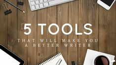 5 Tools That Will Make You A Better Writer