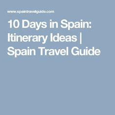 10 Days in Spain: Itinerary Ideas | Spain Travel Guide
