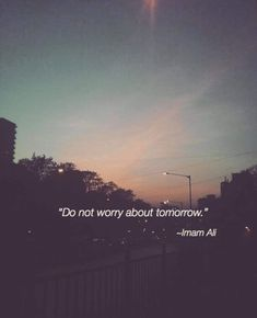don't not worry about tomorrow jangan khawatir tentang hari esok Hazrat Ali Sayings, Imam Ali Quotes, Hadith Quotes, Muslim Quotes, Quran Quotes, Religious Quotes, Up Quotes, Mood Quotes, Wisdom Quotes