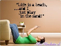 """""""Life is a beach...and I just play in the sand!"""" Yes, one should take life easy! #life #take-it-easy"""