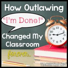 "Change your classroom today by banning the words ""I'm done!""  Improve work quality and deter those fast finishers!"