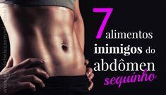 Conheça os segredos da alimentação para conseguir um abdômen sequinho. Evite sete tipos de alimentos para perder peso e definir o seu abdômen.