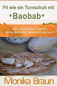 Fit wie ein Turnschuh mit Baobab. ein uraltes, reines Naturpulver revolutioniert!: Vitaminreich - Glutenfrei - Fettkiller von Monika Braun http://www.amazon.de/dp/B00JLSSWK2/ref=cm_sw_r_pi_dp_5z3.wb0CP4CJ1