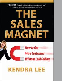 Buy The Sales Magnet: How to Get More Customers Without Cold Calling by Kendra Lee and Read this Book on Kobo's Free Apps. Discover Kobo's Vast Collection of Ebooks and Audiobooks Today - Over 4 Million Titles! Cold Calling, Personal Goals, Starting Your Own Business, New Opportunities, Sales And Marketing, Books Online, Audio Books, Books To Read, Magnets