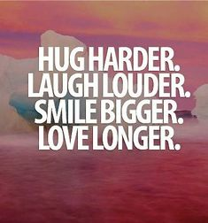 Hug harder. Laugh louder. Smile bigger. Love longer. #quotes  Johnston  http://johnstonmurphymensclothing.gr8.com  More Mens Fashion   Johnston & Murphy  http://johnstonmurphy.gr8.com