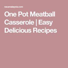 One Pot Meatball Casserole   Easy Delicious Recipes