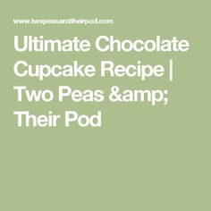 Ultimate Chocolate Cupcake Recipe | Two Peas & Their Pod