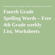 Fourth Grade Spelling Words – Free 4th Grade weekly List, Worksheets