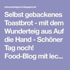 Selbst gebackenes Toastbrot - mit dem Wunderteig aus Auf die Hand - Schöner Tag noch! Food-Blog mit leckeren Rezepten für jeden Tag