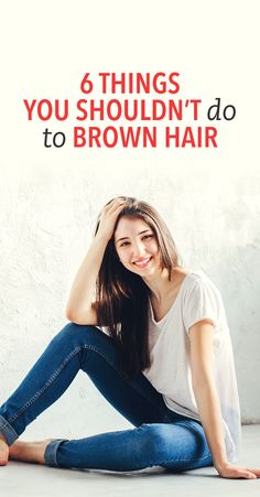 6 things never to do to brown hair