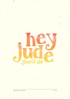 Don't you know that it's just you, hey Jude, you'll do.