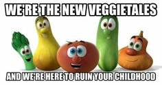 NOOOOOOOOOOOOOOOOOOOOOOOOOOOOOOOOOOOOOOOOO WHYYYYYYYYYYYYYYYYYYYYYYYYY  *Sobbing at the loss of my childhood*<<<<<why must Netflix ruin veggie tales and make their eyes colorful. That is really the scariest thing.