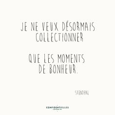Collectionneur de bonheur - Confidentielles Text Quotes, Funny Quotes, Creativity Quotes, Sweet Words, Out Loud, Texts, Encouragement, Wisdom, Messages
