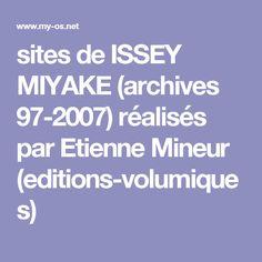 sites de ISSEY MIYAKE (archives 97-2007) réalisés par Etienne Mineur (editions-volumiques)