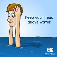 Idiom of the day: Keep your head above water. Meaning: To just be able to manage when you have financial difficulties. #idiom #idioms #english #learnenglish